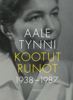 Tynni, Aale - Kootut runot 1938-1987, ebook