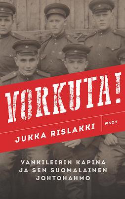 Rislakki, Jukka - Vorkuta!, ebook