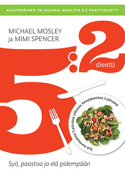 Mosley, Michael - 5:2-dieetti: Syö, paastoa ja elä pidempään!, e-kirja