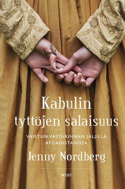 Nordberg, Jenny - Kabulin tyttöjen salaisuus: Vaietun vastarinnan jäljillä Afganistanissa, ebook