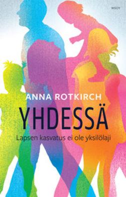 Rotkirch, Anna - Yhdessä: Lapsen kasvatus ei ole yksilölaji, e-bok