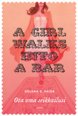 Paige, Helena S. - A Girl walks into a Bar: Ota oma seikkailusi, e-bok