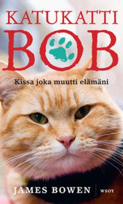 Bowen, James - Katukatti Bob: Kissa joka muutti elämäni, e-kirja