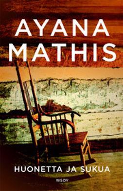 Mathis, Ayana - Huonetta ja sukua, e-kirja