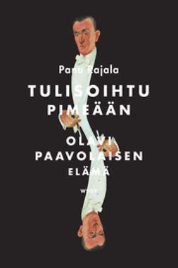 Rajala, Panu - Tulisoihtu pimeään: Olavi Paavolaisen elämä, ebook