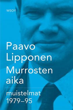 Lipponen, Paavo - Murrosten aika: Paavo Lipponen 1979-1995, ebook