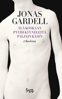 Gardell, Jonas - Älä koskaan pyyhi kyyneleitä paljain käsin - 3. Kuolema, e-kirja