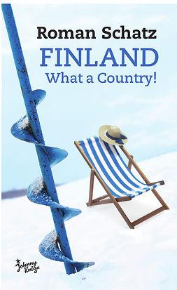 Schatz, Roman - Finland. What a Country!, e-kirja