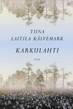 Kälvemark, Tiina Laitila - Karkulahti, e-bok