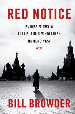 Browder, Bill - Red Notice: Kuinka minusta tuli Putinin vihollinen numero yksi, e-kirja