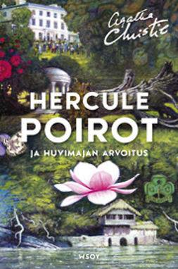 Christie, Agatha - Hercule Poirot ja huvimajan arvoitus, ebook