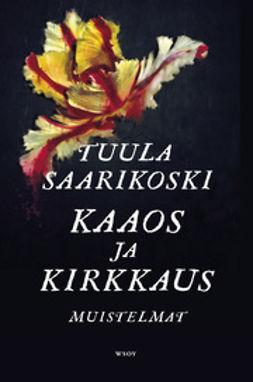 Saarikoski, Tuula - Kaaos ja kirkkaus. Muistelmat, ebook