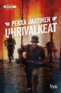Jaatinen, Pekka - Uhrivalkeat: Lapin sota 2, e-kirja