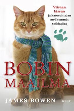 Bowen, James - Bobin maailma: Viisaan kissan ja katusoittajan myöhemmät seikkailut, e-kirja