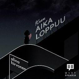 Hirvonen, Elina - Kun aika loppuu, audiobook