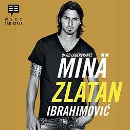 Lagercrantz, David - Minä, Zlatan Ibrahimovic, audiobook