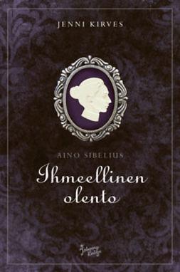 Kirves, Jenni - Aino Sibelius - Ihmeellinen olento, e-kirja