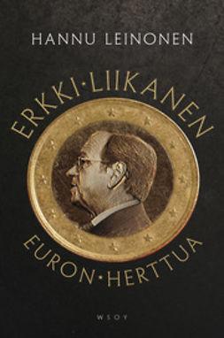 Leinonen, Hannu - Erkki Liikanen - euron herttua, ebook