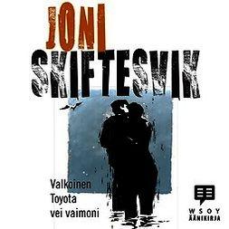 Skiftesvik, Joni - Valkoinen Toyota vei vaimoni, audiobook