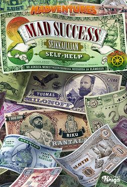 Mad Success - Seikkailijan self help: 99 askelta menestykseen duunissa, reissussa ja elämässä