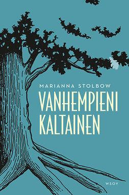Stolbow, Marianna - Vanhempieni kaltainen, e-kirja
