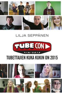 Seppänen, Lilja - Tubecon - Tubettajien kuka kukin on 2015, e-kirja