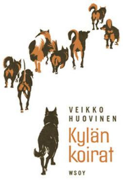 Huovinen, Veikko - Kylän koirat, e-bok