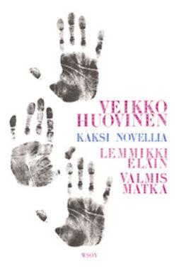 Huovinen, Veikko - Kaksi novellia - Lemmikkieläin ja Valmismatka, e-kirja