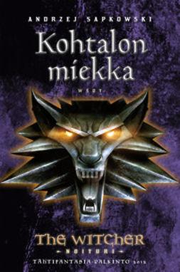 Sapkowski, Andrzej - Kohtalon miekka: The Witcher - Noituri 2, e-kirja