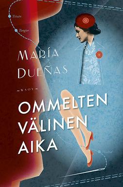 Dueñas, María - Ommelten välinen aika, e-kirja