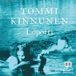 Kinnunen, Tommi - Lopotti, äänikirja