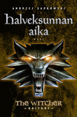 Sapkowski, Andrzej - Halveksunnan aika: The Witcher - Noituri 4, e-kirja