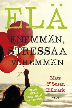 Billmark, Mats - Elä enemmän, stressaa vähemmän, ebook