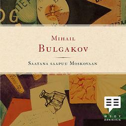 Bulgakov, Mihail - Saatana saapuu Moskovaan, äänikirja