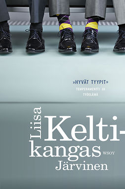 """Keltikangas-Järvinen, Liisa - """"Hyvät tyypit"""": Temperamentti ja työelämä, ebook"""