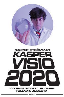 Strömman, Kasper - Kaspervisio 2020: 100 ennustusta Suomen tulevaisuudesta, e-kirja