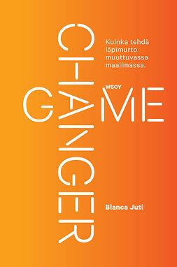 Juti, Blanca - Game Changer: Kuinka tehdä läpimurto muuttuvassa maailmassa, e-kirja