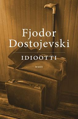 Dostojevski, Fjodor - Idiootti, ebook