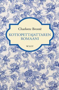 Brontë, Charlotte - Kotiopettajattaren romaani, e-bok
