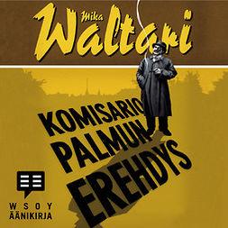 Waltari, Mika - Komisario Palmun erehdys: Komisario Palmu II, audiobook