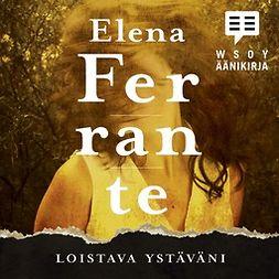 Ferrante, Elena - Loistava ystäväni: Lapsuus ja nuoruus, audiobook