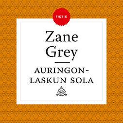 Grey, Zane - Auringonlaskun sola, äänikirja