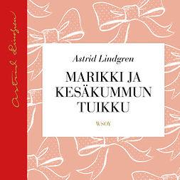 Lindgren, Astrid - Marikki ja Kesäkummun Tuikku, audiobook