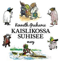 Grahame, Kenneth - Kaislikossa suhisee, audiobook