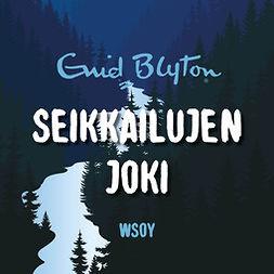 Blyton, Enid - Seikkailujen joki, audiobook