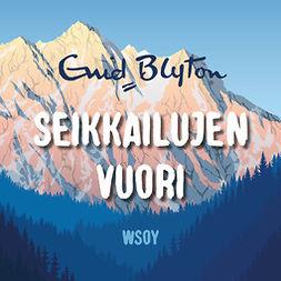 Blyton, Enid - Seikkailujen vuori, audiobook