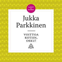 Parkkinen, Jukka - Voittoa kotiin, Osku, äänikirja