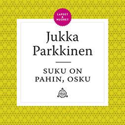 Parkkinen, Jukka - Suku on pahin, Osku!, äänikirja