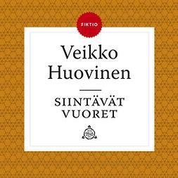 Huovinen, Veikko - Siintävät vuoret, audiobook