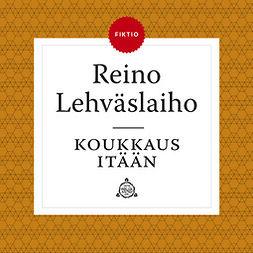 Lehväslaiho, Reino - Koukkaus itään, audiobook
